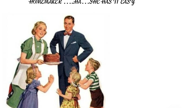 Homemaker …..ha…She has it easy