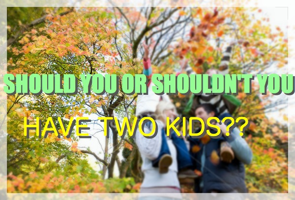 Should Or Shouldn't You Have Two Kids?