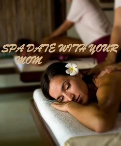 SPA DATE WITH YOUR MOM