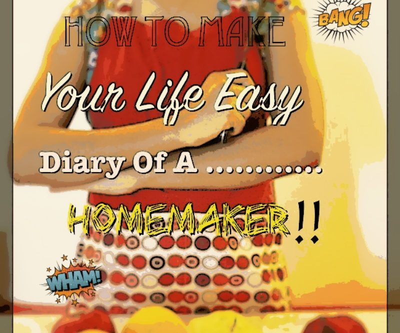 How to make life easy for thyself…homemaker!