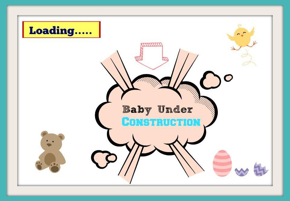 Warning: Baby Under Construction
