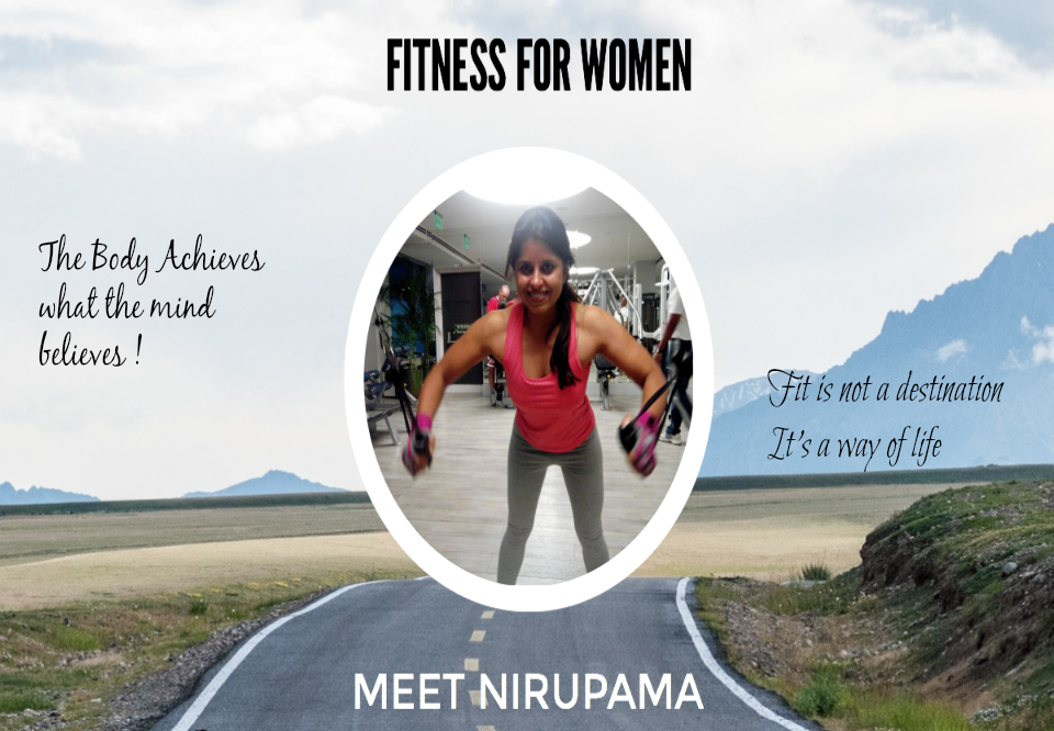 FITNESS FOR WOMEN INTERVIEW SERIES- PART II- MEET NIRUPAMA