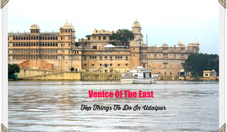 Top Things To Do In Udaipur: Venice Of The East