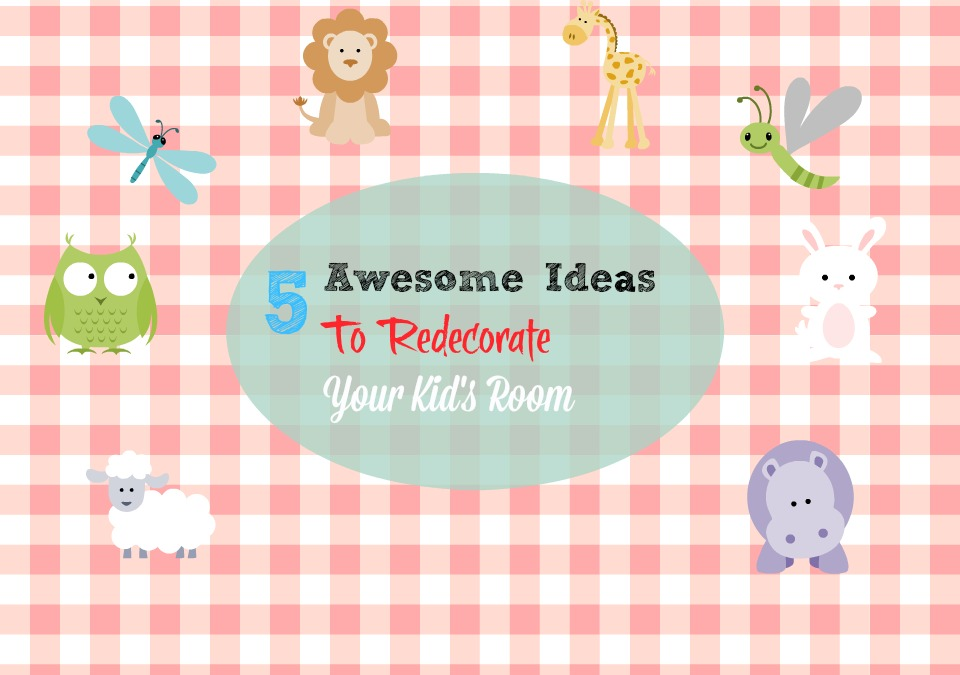 5 awesome ideas to redecorate your kid 39 s room Re decorate your room ideas