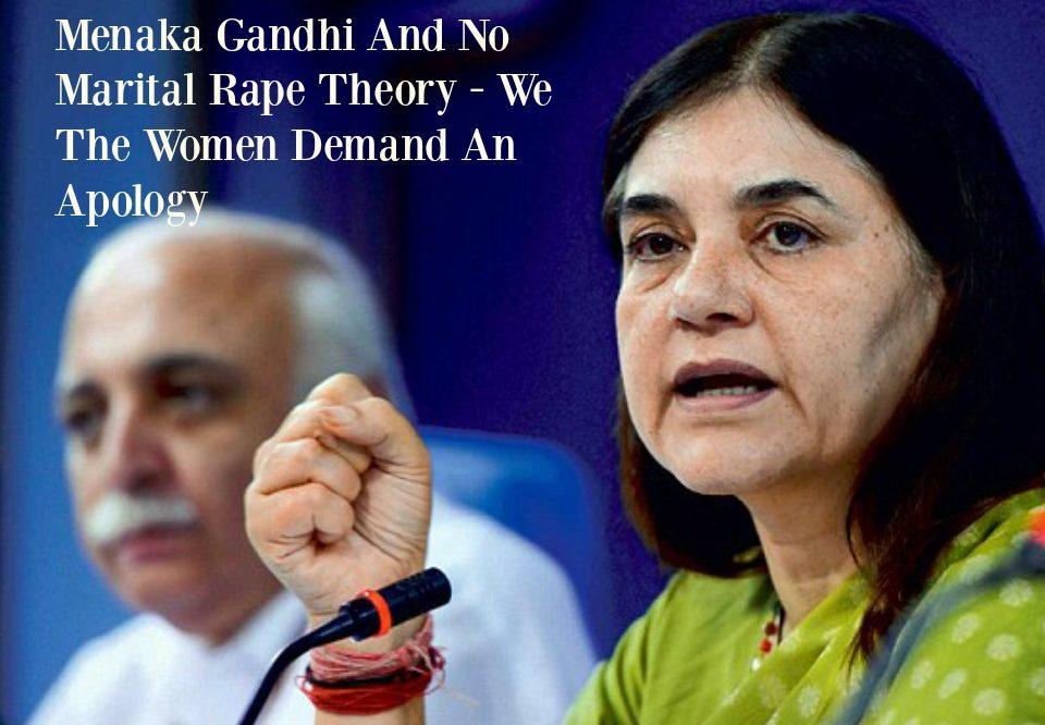 Menaka Gandhi And No Marital Rape Theory – We The Women Demand An Apology