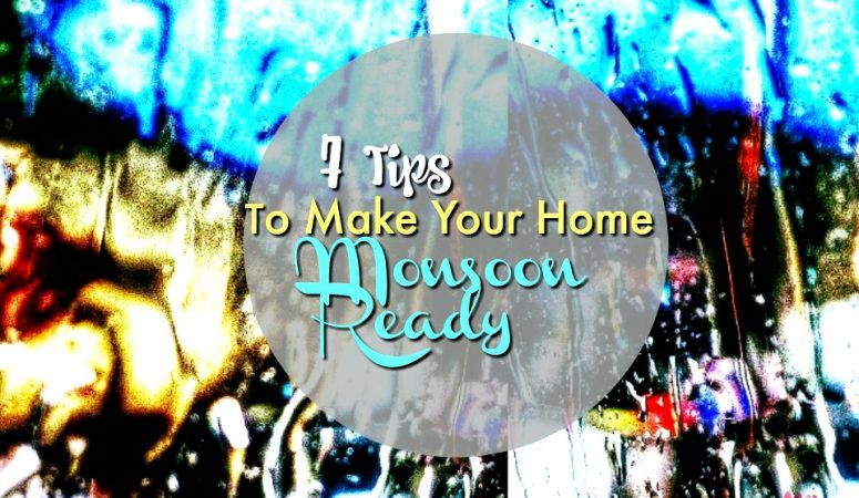 7 Tips To Make Your Home Monsoon Proof
