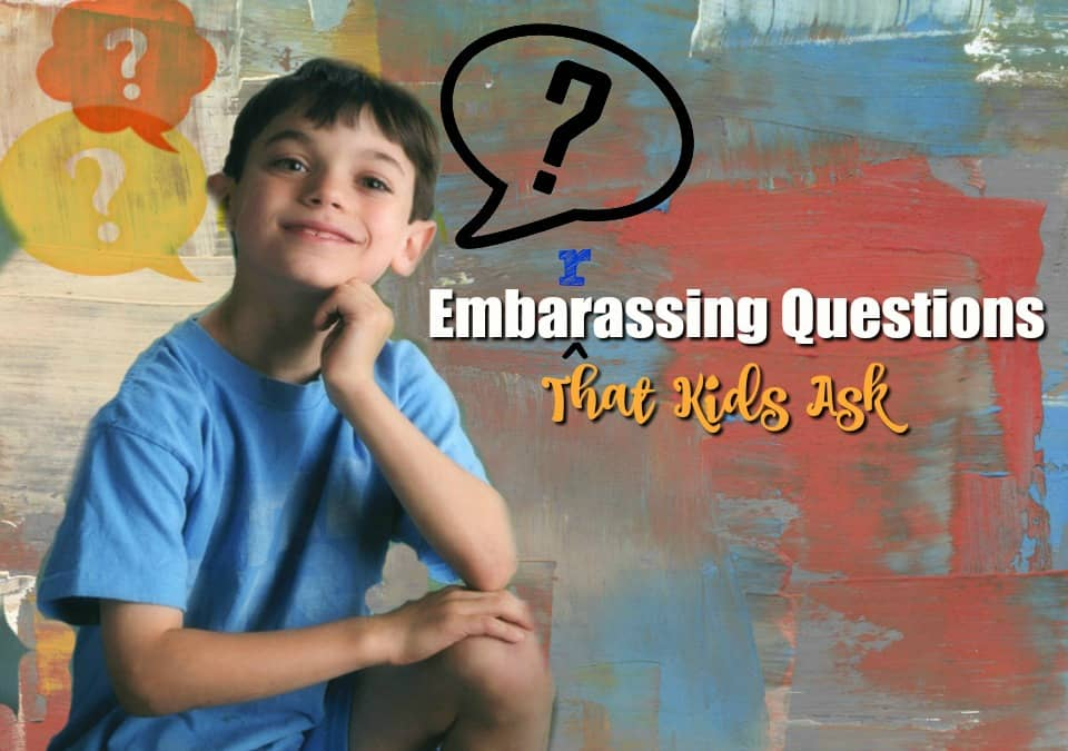 Embarrassing questions that kids ask