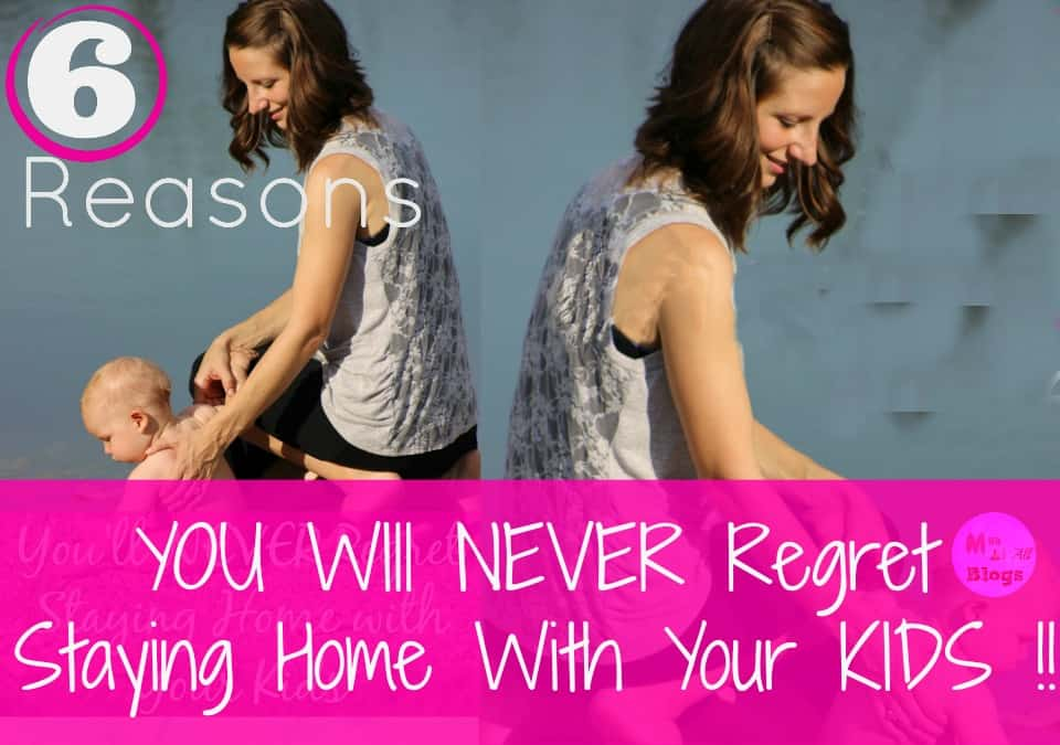 6-reasons-youll-never-regret-being-a-stay-at-home-parent