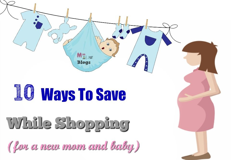 10 Ways To Save While Shopping For A New Baby And Mom