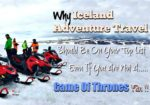 Why Iceland Adventure Travel Should Be On Your Top List Even If You Are Not A Game Of Thrones Fan
