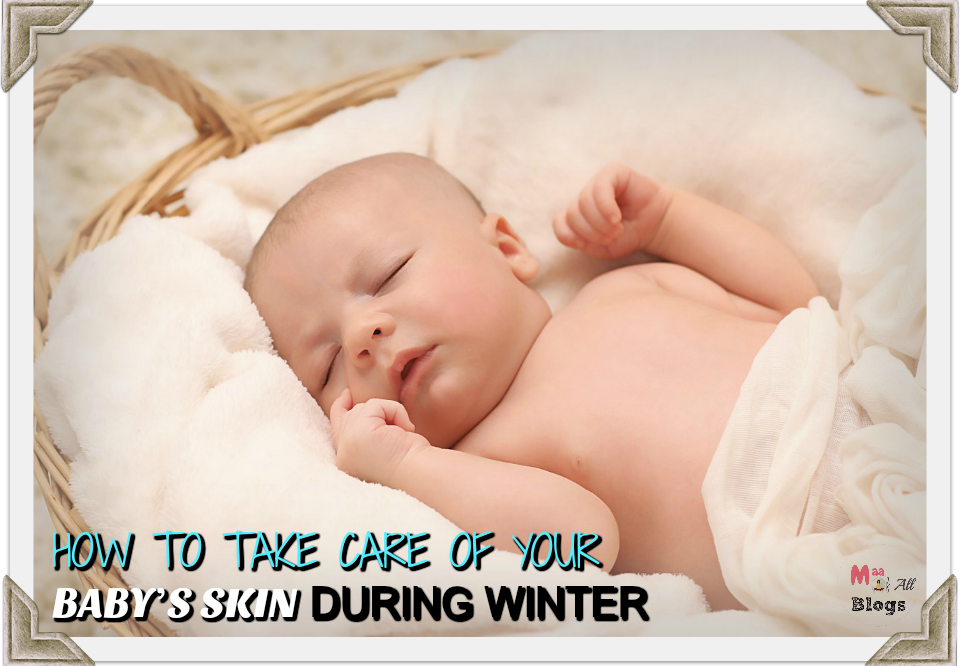 How To Take Care Of Your Baby's Skin In Winter