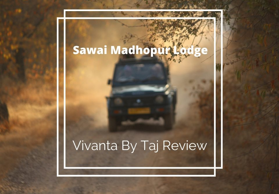 Sawai Madhopur Lodge: Vivanta By Taj Review