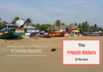 Pondicherry – The French Riviera Of The East