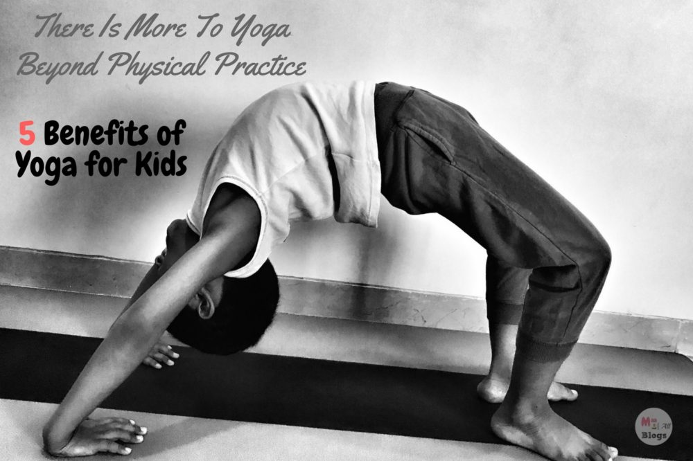 There Is More To Yoga Beyond Physical Practice: 5 Benefits of Yoga for Kids