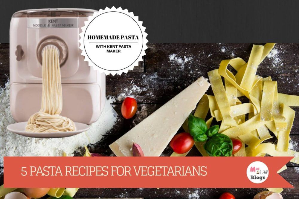 Homemade Pasta With Kent Pasta Maker:  5 Pasta Recipes for Vegetarians