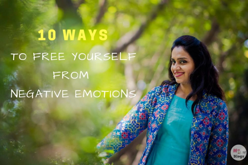 10 Ways To Free Yourself From Negative Emotions