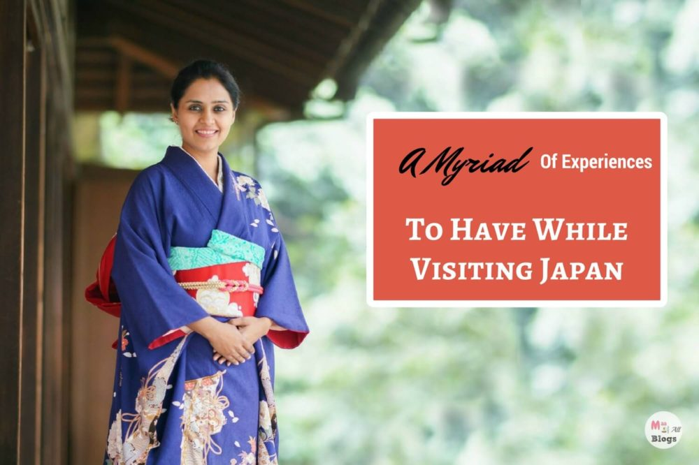A Myriad Of Experiences To Have While Visiting Japan