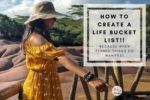 How To Create A Life bucket list: Because When Penned Things Do Manifest