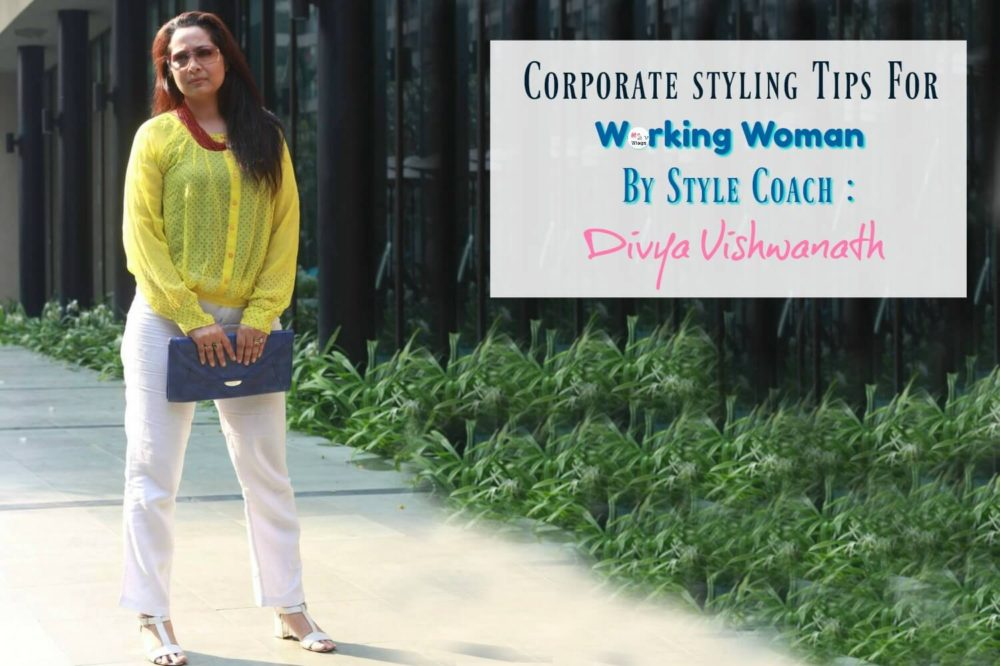 Corporate Styling Tips For Working Women By Style Coach : Divya Vishwanath
