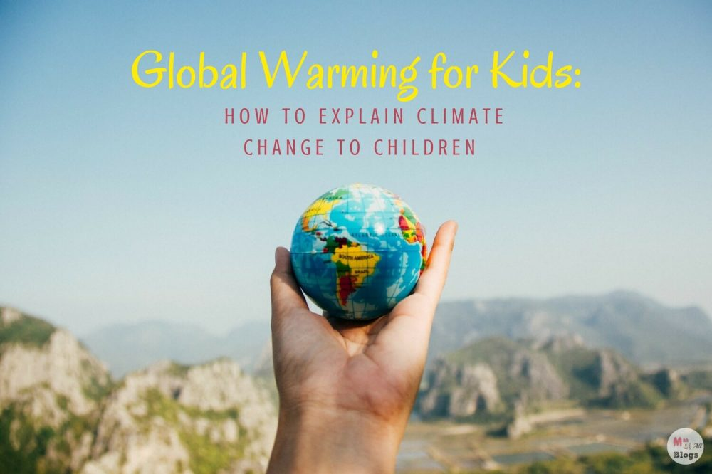 Global Warming for Kids: How to Explain Climate Change to Children