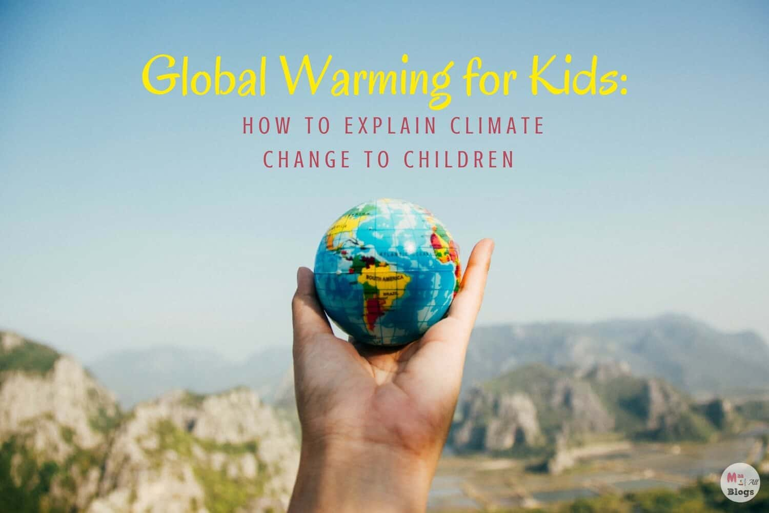 How to explain Global warming to Kids