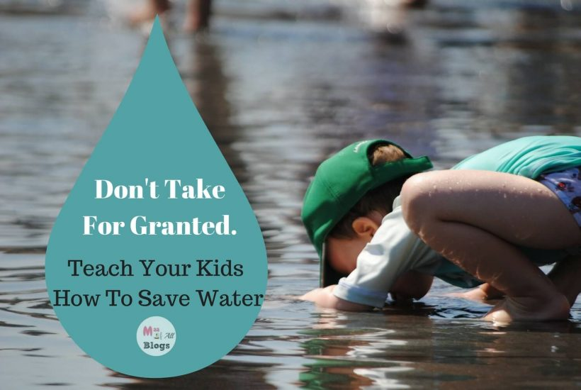Don't Take It For Granted. Teach Your Kids How To Save Water. The Most Precious, Fast Depleting Resource In The World