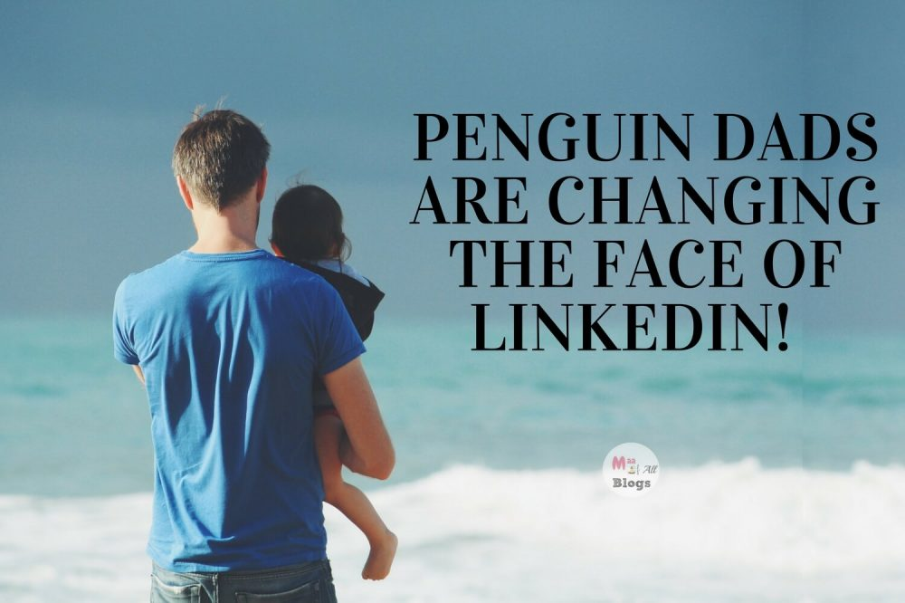 #PenguinDad (s) are Changing the Face of LinkedIn!