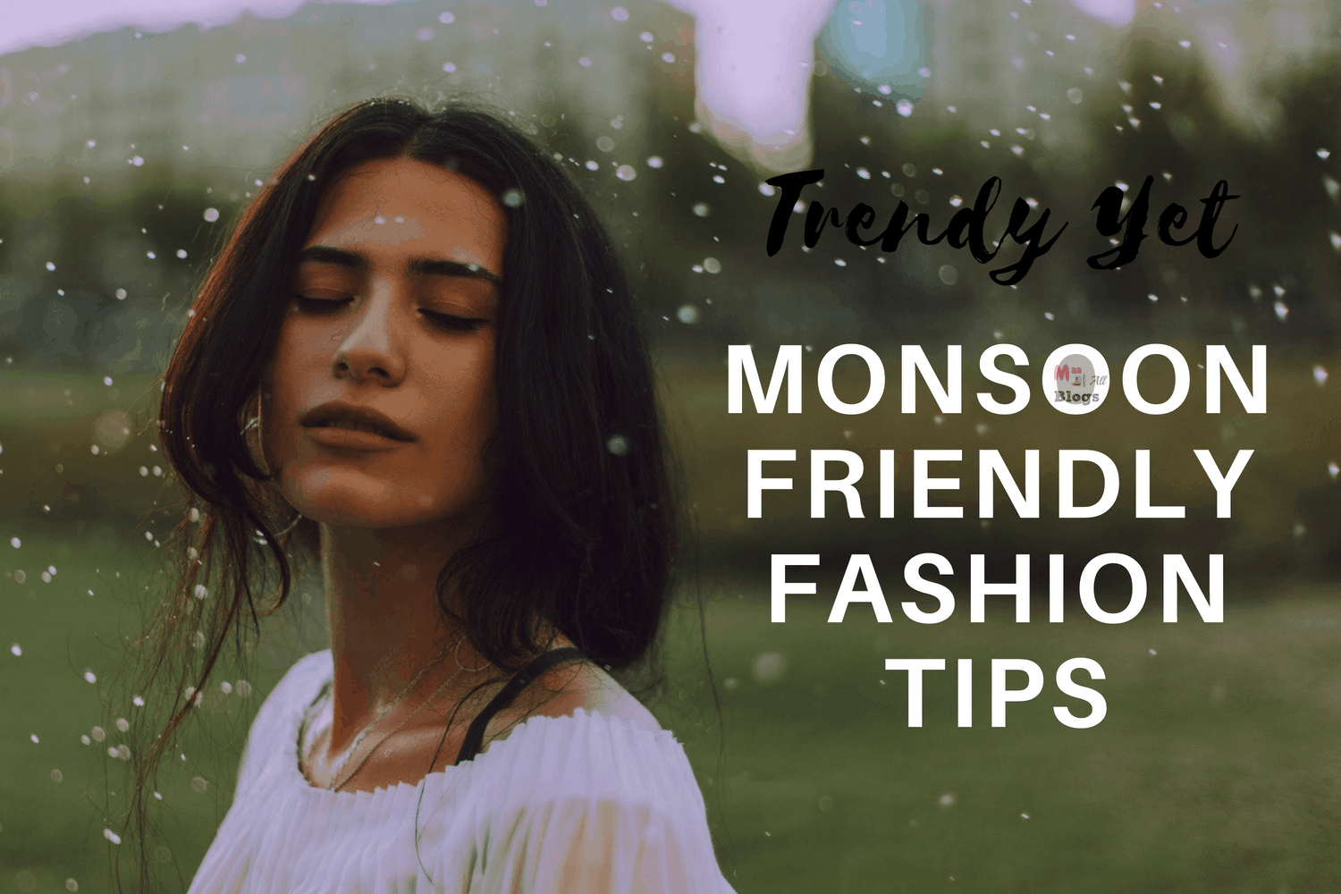 Monsoon friendly fashion tips