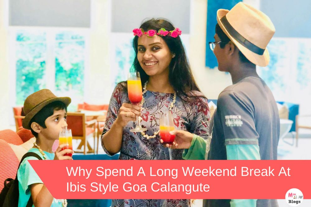 Why Spend A Long Weekend Break At Ibis Styles Goa Calangute?