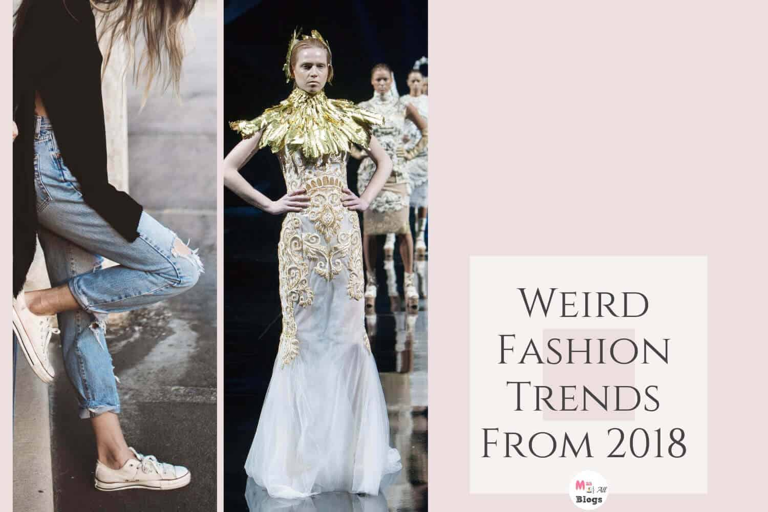 Weird Fashion Trends From 2018 Beyond My Comprehension